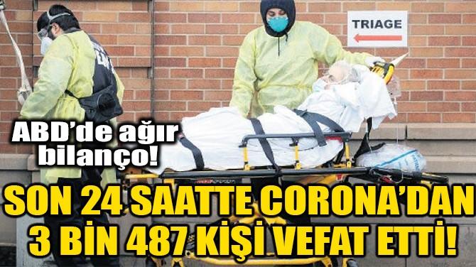 SON 24 SAATTE CORONA'DAN 3 BİN 487 KİŞİ VEFAT ETTİ!