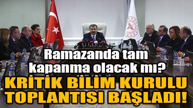 KRİTİK BİLİM KURULU TOPLANTISI BAŞLADI!