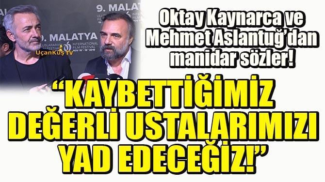 OKTAY KAYNARCA VE MEHMET ASLANTUĞ'DAN MANİDAR SÖZLER!