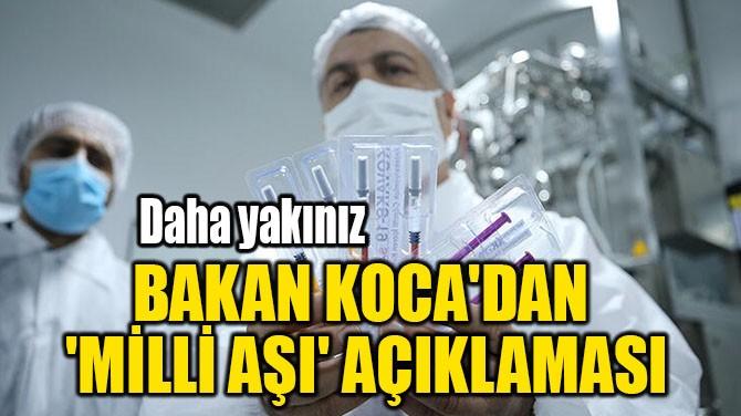 BAKAN KOCA'DAN 'MİLLİ AŞI' AÇIKLAMASI