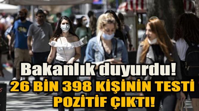 BAKANLIK DUYURDU! 26 BİN 398 KİŞİNİN TESTİ POZİTİF ÇIKTI!