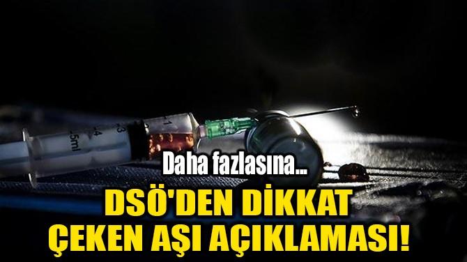DSÖ'DEN DİKKAT ÇEKEN AŞI AÇIKLAMASI!