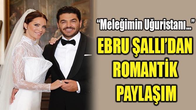 EBRU ŞALLI'DAN  ROMANTİK PAYLAŞIM