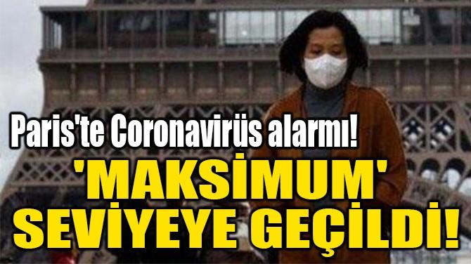 'MAKSİMUM'  SEVİYEYE GEÇİLDİ!