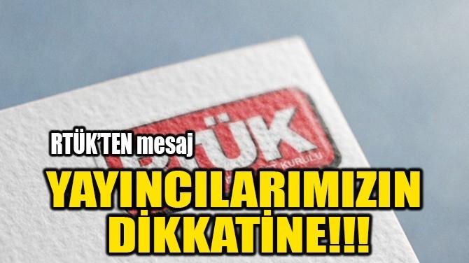 YAYINCILARIMIZIN  DİKKATİNE!!!