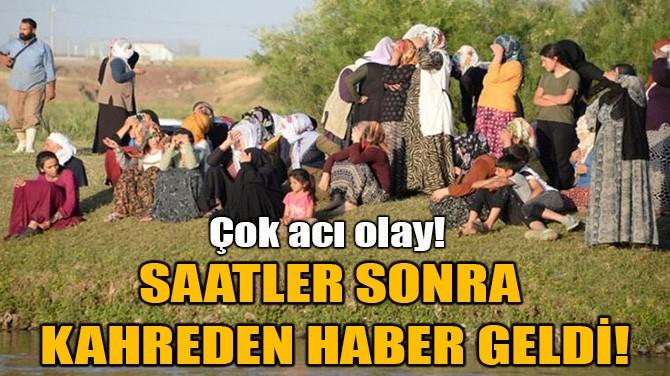 SAATLER SONRA KAHREDEN  HABER GELDİ!