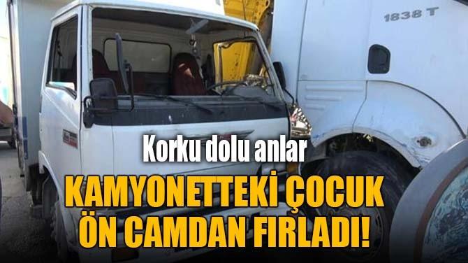 KAMYONETTEKİ ÇOCUK ÖN CAMDAN FIRLADI!