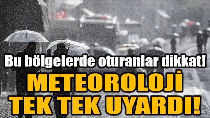METEOROLOJİ TEK TEK UYARDI!