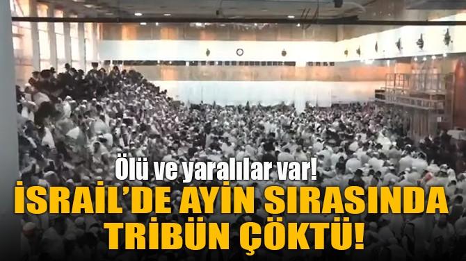 İSRAİL'DE AYİN SIRASINDA TRİBÜN ÇÖKTÜ!