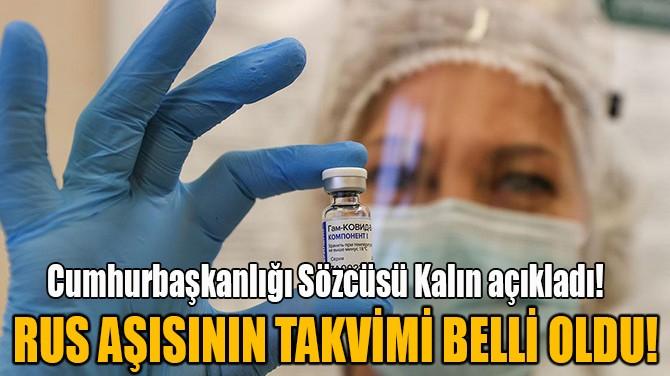 RUS AŞISININ TAKVİMİ BELLİ OLDU!