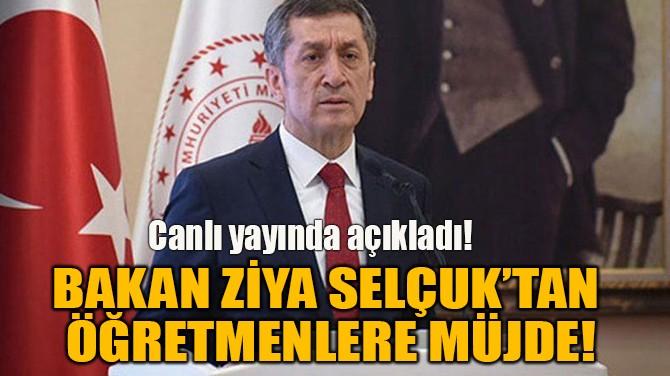 BAKAN ZİYA SELÇUK'TAN ÖĞRETMENLERE AŞI MÜJDESİ!