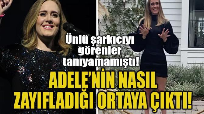 ADELE'NİN NASIL  ZAYIFLADIĞI ORTAYA ÇIKTI!