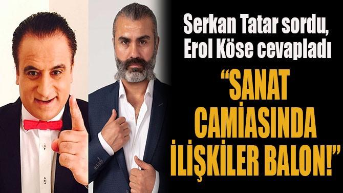 """""""SANAT CAMİASINDA  İLİŞKİLER BALON!"""""""