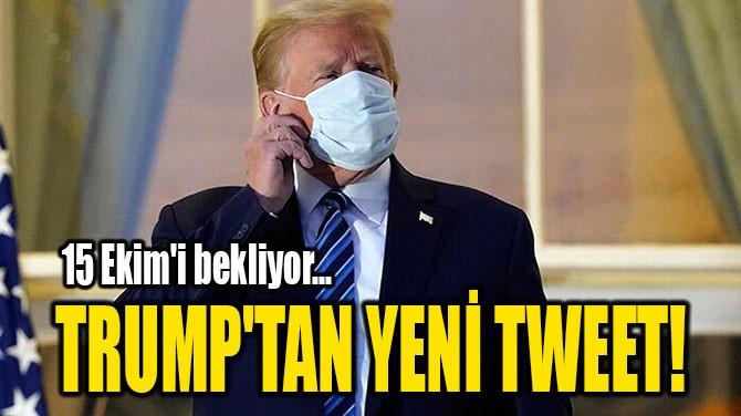 TRUMP'TAN YENİ TWEET!