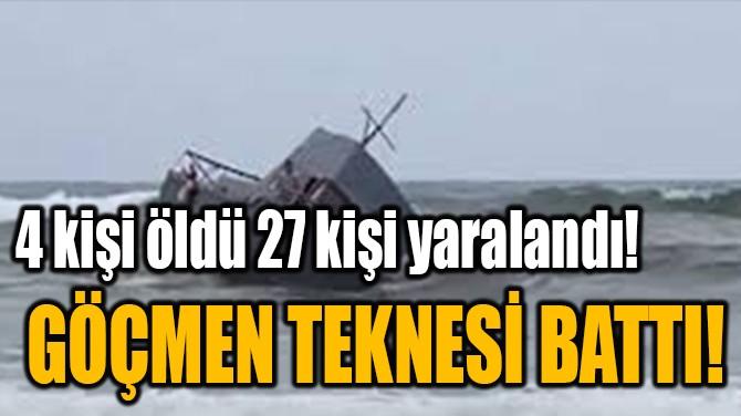 GÖÇMEN TEKNESİ BATTI!