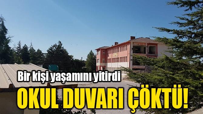 OKUL DUVARI ÇÖKTÜ!
