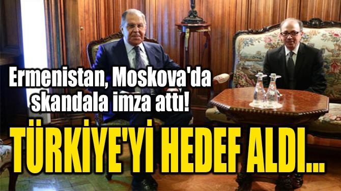 TÜRKİYE'Yİ HEDEF ALDI...