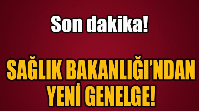 SAĞLIK BAKANLIĞI'NDAN  YENİ GENELGE!