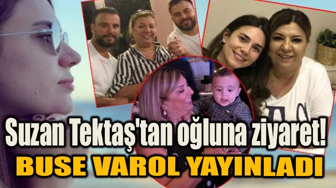 SUZAN TEKTAŞ'TAN OĞLUNA ZİYARET!