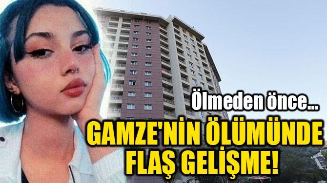 GAMZE'NİN ÖLÜMÜNDE FLAŞ GELİŞME!