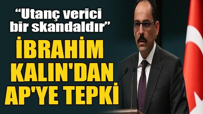 İBRAHİM KALIN'DAN  AP'YE TEPKİ