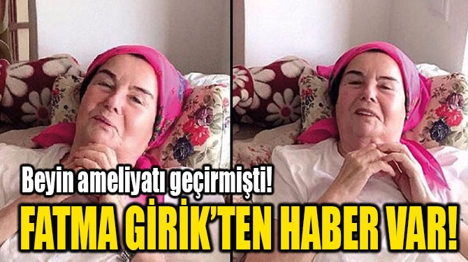 FATMA GİRİK'TEN HABER VAR!