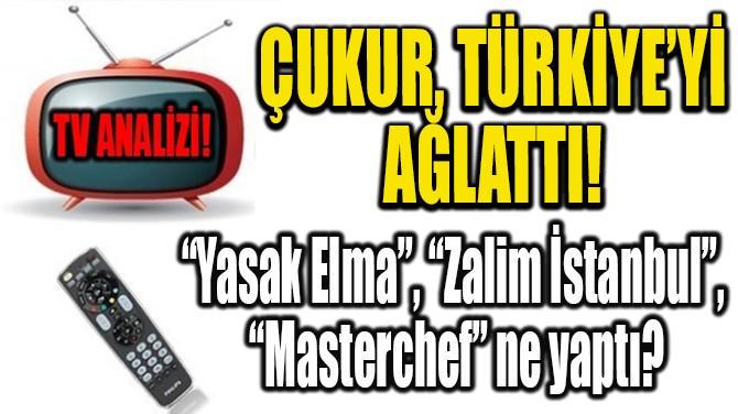 RATINGLER BELLİ OLDU! ÇUKUR, TÜRKİYE'Yİ AĞLATTI!