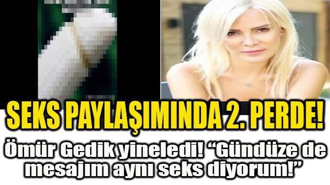 SEKS PAYLAŞIMINDA 2. PERDE!