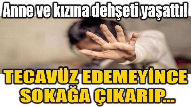 TECAVÜZ EDEMEYİNCE  SOKAĞA ÇIKARIP...