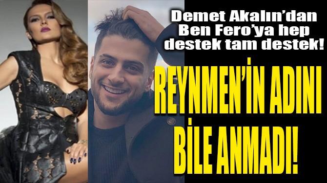 DEMET AKALIN REYNMEN'İN ADINI BİLE ANMADI!