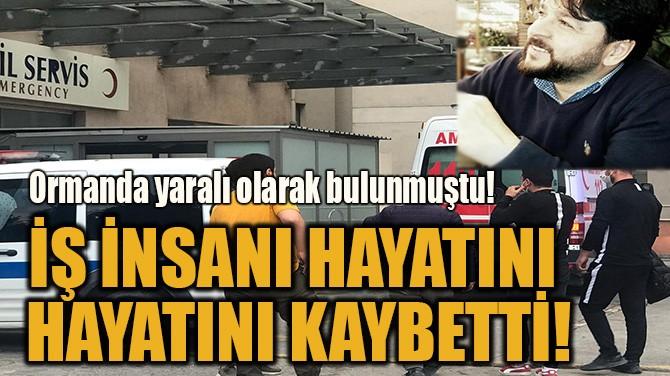 İŞ İNSANI HAYATINI HAYATINI KAYBETTİ!