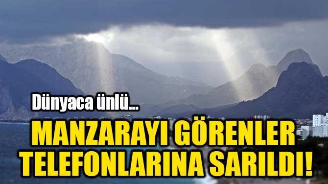 MANZARAYI GÖRENLER  TELEFONLARINA SARILDI!
