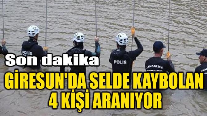 GİRESUN'DA SELDE KAYBOLAN  4 KİŞİ ARANIYOR