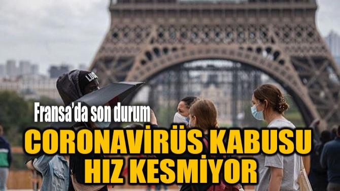 CORONAVİRÜS KABUSU HIZ KESMİYOR