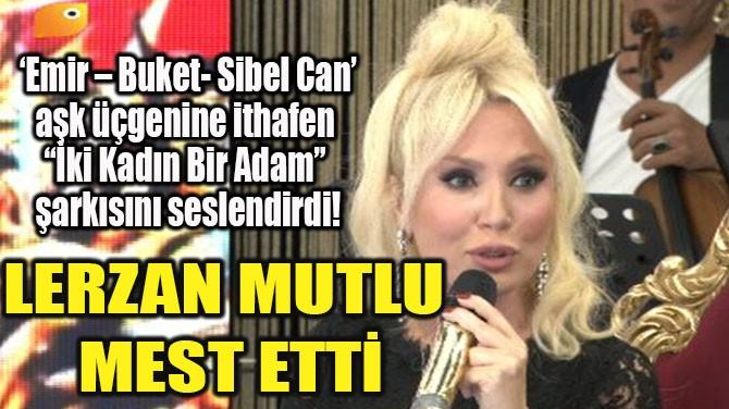 LERZAN MUTLU MEST ETTİ