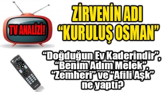 """ZİRVENİN ADI """"KURULUŞ OSMAN"""""""