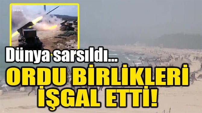 ORDU BİRLİKLERİ  İŞGAL ETTİ!