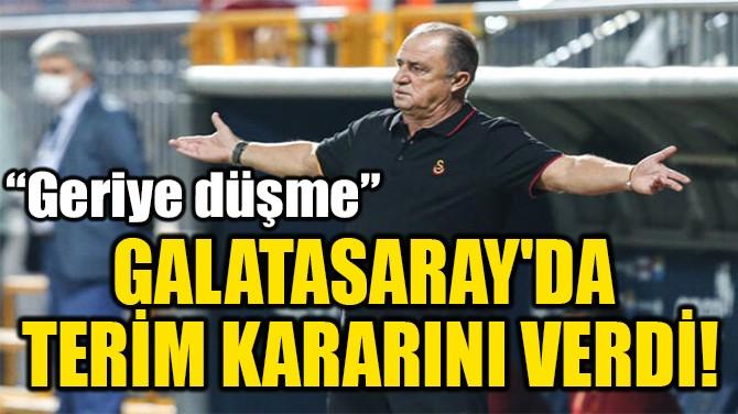 GALATASARAY'DA  TERİM KARARINI VERDİ!