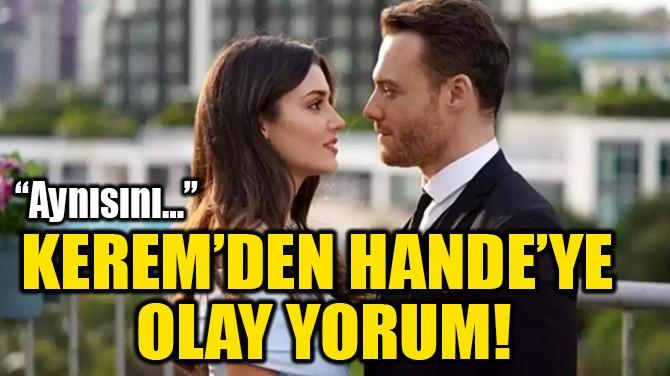 KEREM'DEN HANDE'YE  OLAY YORUM!