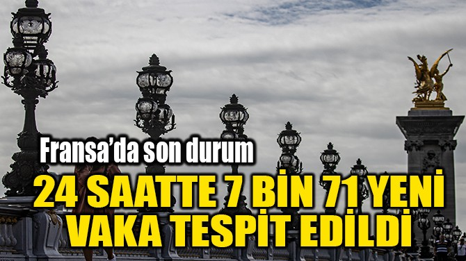 24 SAATTE 7 BİN 71 YENİ VAKA TESPİT EDİLDİ