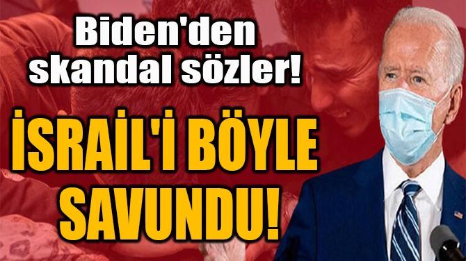 İSRAİL'İ BÖYLE SAVUNDU!