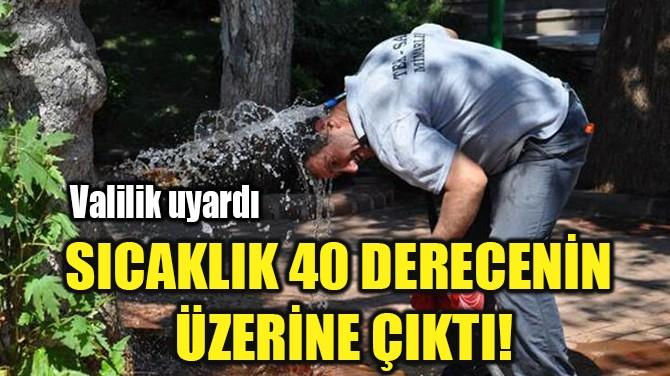 SICAKLIK 40 DERECENİN ÜZERİNE ÇIKTI!