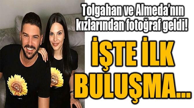 TOLGAHAN VE ALMEDA'NIN KIZLARINDAN FOTOĞRAF GELDİ!