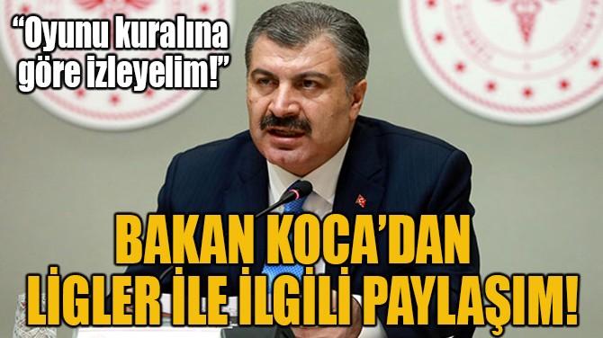 BAKAN KOCA'DAN  LİGLER İLE İLGİLİ PAYLAŞIM!