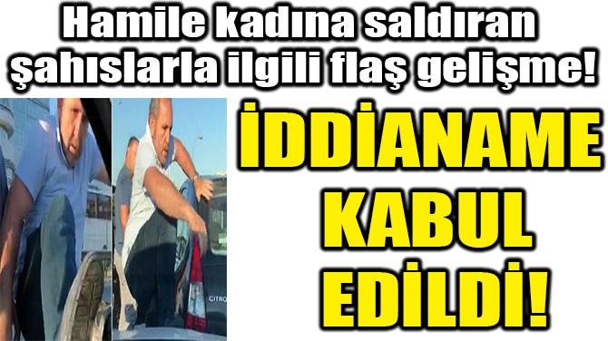 HAMİLE KADINA SALDIRAN ŞAHISLARLA İLGİLİ FLAŞ GELİŞME!