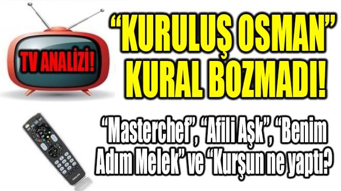 """RATINGLER BELLİ OLDU! """"KURULUŞ OSMAN"""" KURAL BOZMADI!"""