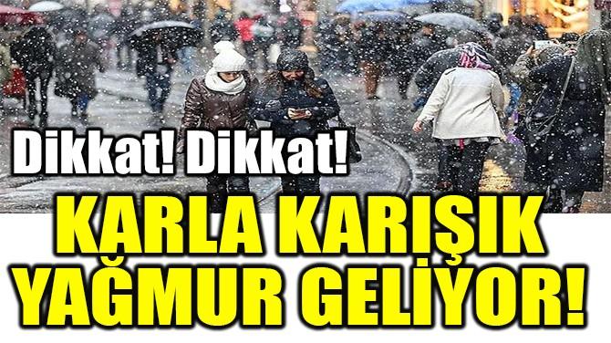 KARLA KARIŞIK  YAĞMUR GELİYOR!