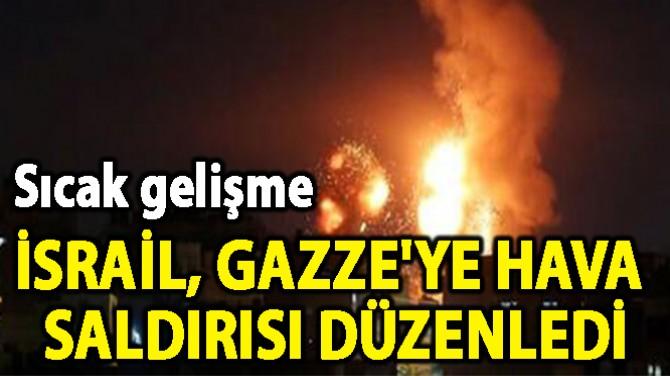 İSRAİL, GAZZE'YE  HAVA SALDIRISI  DÜZENLEDİ