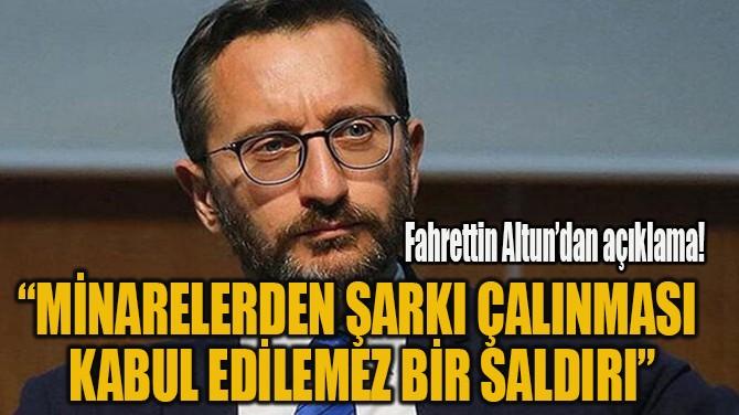 """""""MİNARELERDEN ŞARKI ÇALINMASI  KABUL EDİLEMEZ BİR SALDIRI"""""""