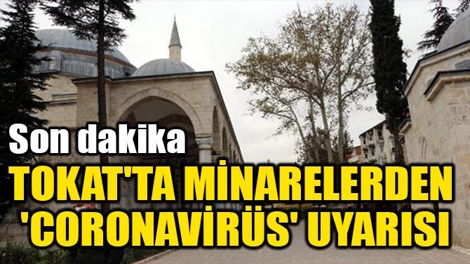 TOKAT'TA MİNARELERDEN  'CORONAVİRÜS' UYARISI